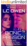 Bionic Passion: A Sci-Fi Robot Romance: Book 1 (Bionic Evolution Series)