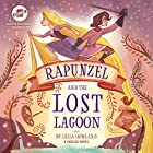 Rapunzel and the Lost Lagoon: A Tangled Novel Audiobook by Leila Howland Narrated by Erin Bennett
