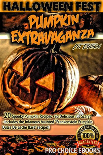 Halloween Fest - Pumpkin Extravaganza Cook Book - 1st Edition: - 20 Spooky Recipes so delicious Its Scary!!