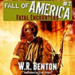 The Fall of America: Fatal Encounters, Book 2 | W.R. Benton