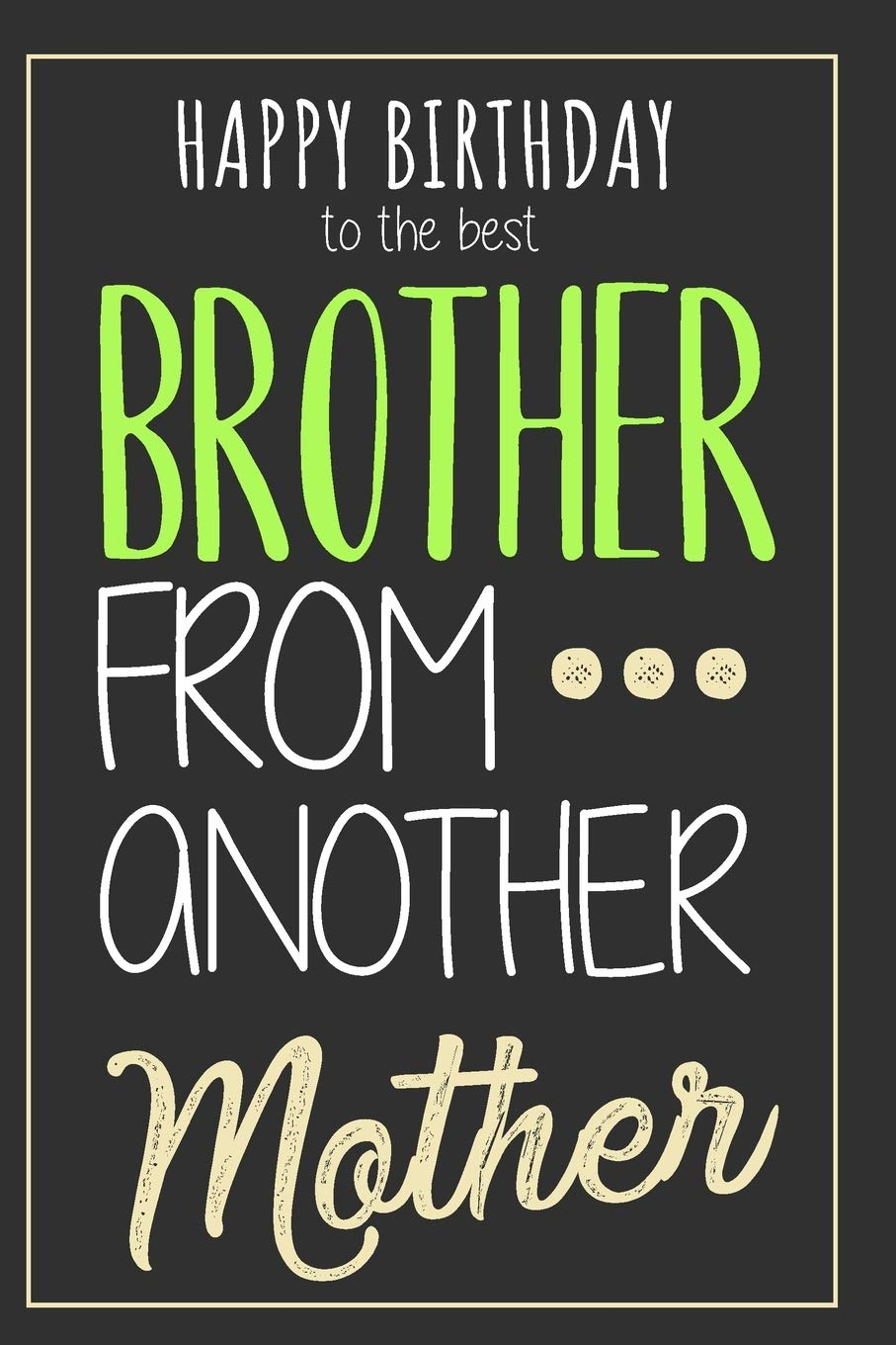 Brother From Another Mother Original Birthday Gift For Your Best Friend Notebook With Blank Lined Pages Best Way To Say Happy Birthday To Your Brotha From Anotha Motha Publishing David
