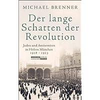 Der lange Schatten der Revolution: Juden und Antisemiten in Hitlers München 1918 bis 1923