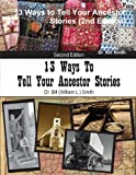 13 Ways to Tell Your Ancestor Stories (2nd Edition)