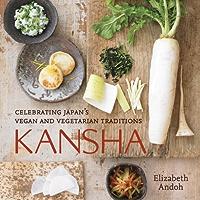 Kansha: Celebrating Japan's Vegan and Vegetarian Traditions [A Cookbook] (English Edition)