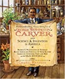 The Groundbreaking, Chance-Taking Life of George Washington Carver and Science and Invention in America, Cheryl Harness, 1426301979