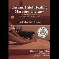Cosmic Hilot Healing Massage Therapy: Manghihilot, basic guide for Filipino Shamanic massage therapy. (English Edition)