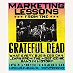 Marketing Lessons from the Grateful Dead: What Every Business Can Learn from the Most Iconic Band in History | David Meerman Scott,Brian Halligan