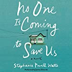 No One Is Coming to Save Us: A Novel | Stephanie Powell Watts