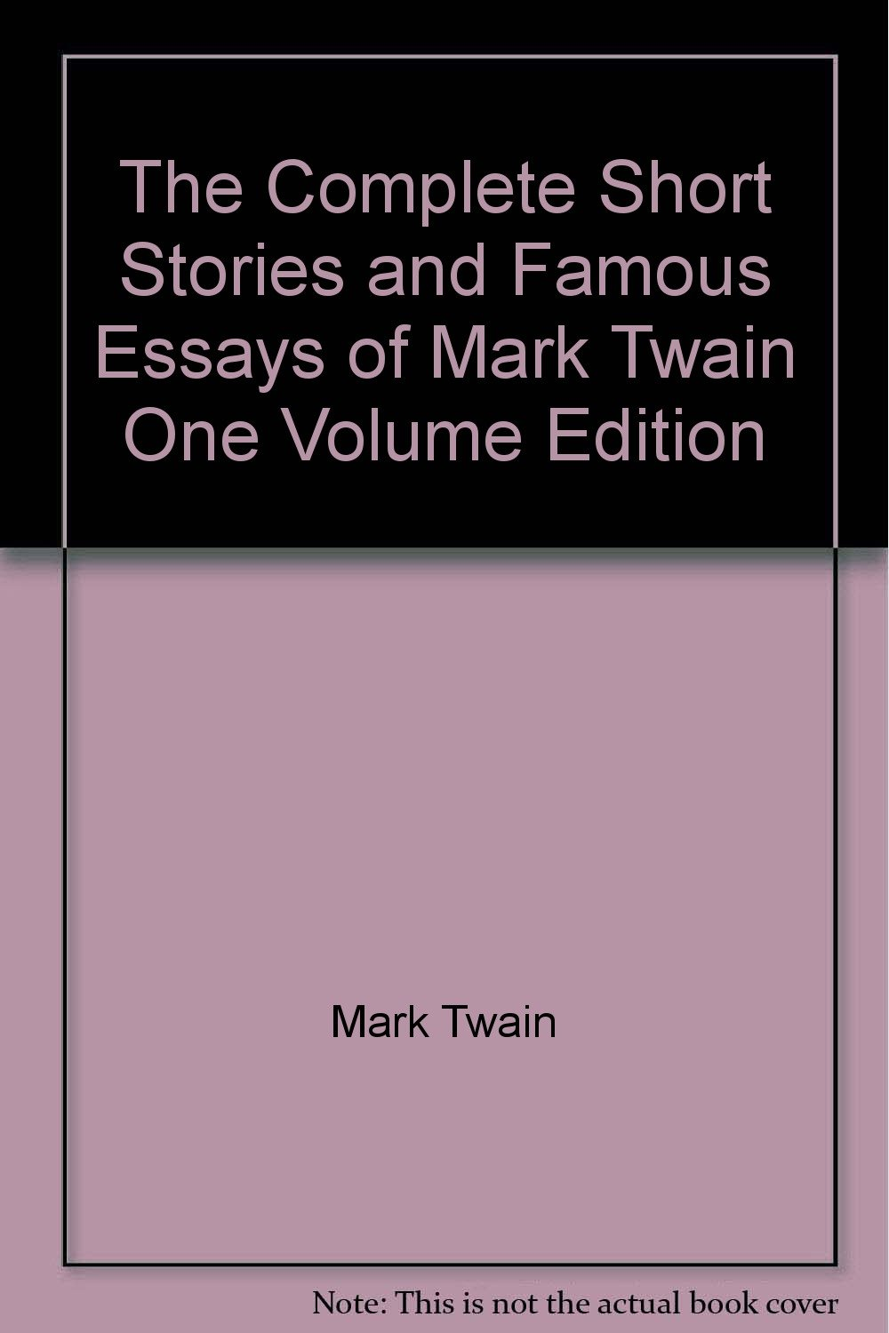 the complete short stories and famous essays of mark twain one the complete short stories and famous essays of mark twain one volume edition com books