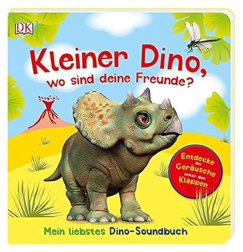 Kleiner Dino, wo sind deine Freunde?: Mein liebstes Dino-Soundbuch. Entdecke die Geräusche unter den Klappen