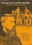 Tracing Your Civil War Ancestor, Bertram Groene, 089587055X