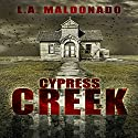 Cypress Creek Audiobook by L. A. Maldonado Narrated by Adam Zens