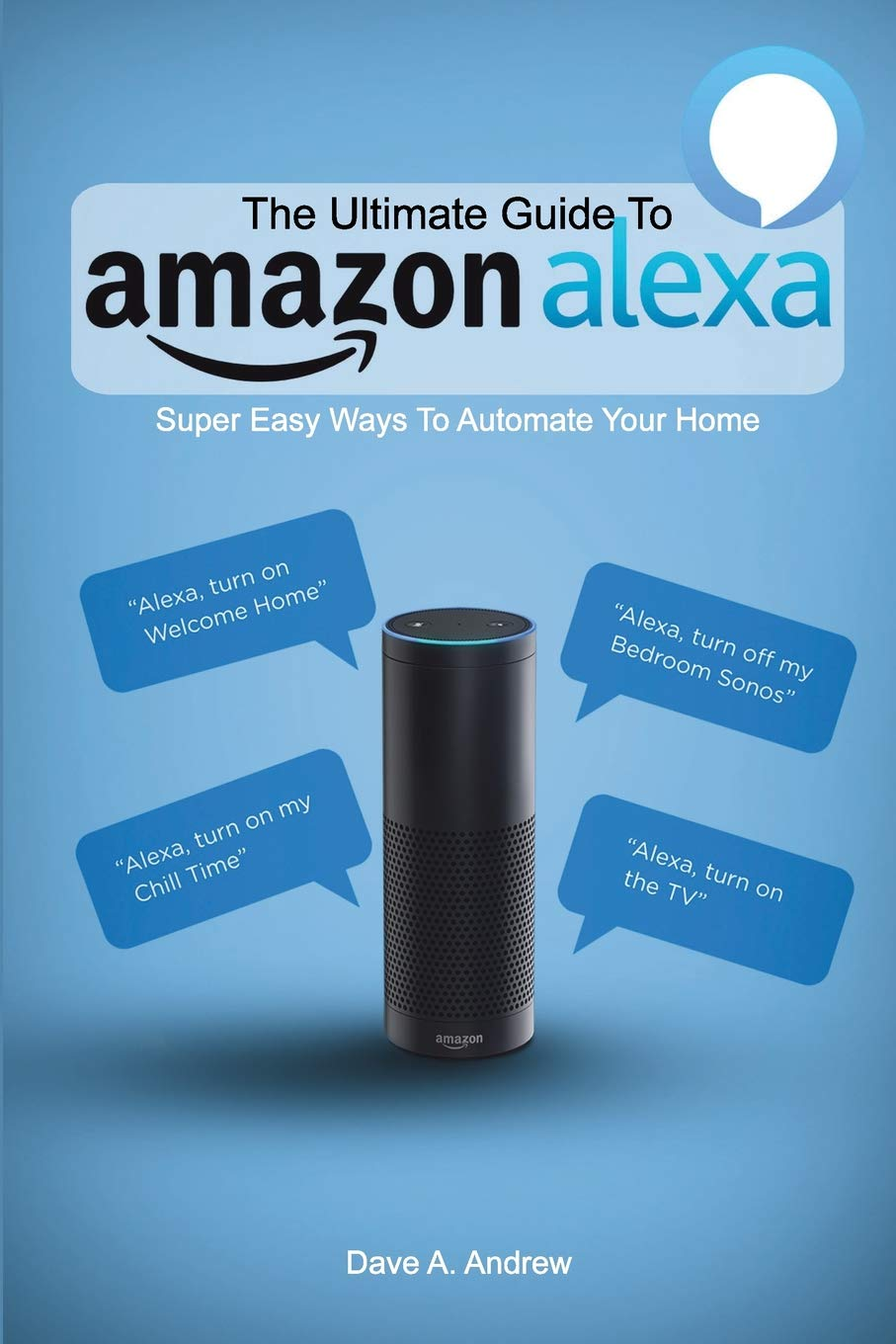 The Ultimate Guide To Amazon Alexa: Super Easy Ways To