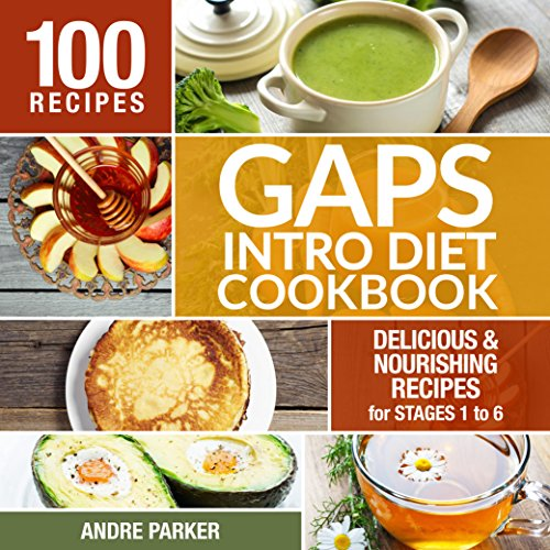 GAPS Introduction Diet Cookbook: 100 Delicious & Nourishing Recipes for Stages 1 to 6 by Andre Parker