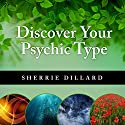 Discover Your Psychic Type: Developing and Using Your Natural Intuition Audiobook by Sherrie Dillard Narrated by Rebecca Mitchell