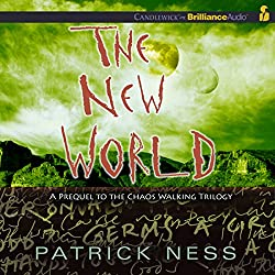 The New World: Prequel to the Chaos Walking Trilogy