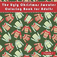 The Ugly Christmas Sweater Coloring Book For Adults: A Humorous Art Therapy Book for Relaxation and Calm (Funny and…