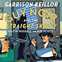 Guy Noir and the Straight Skinny Audiobook by Garrison Keillor Narrated by Garrison Keillor, Tim Russell, Sue Scott