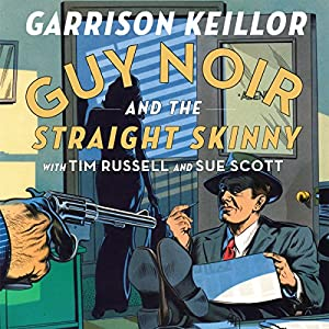 Guy Noir and the Straight Skinny Audiobook