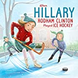 When Hillary Rodham Clinton Played Ice Hockey (Leaders Doing Headstands)