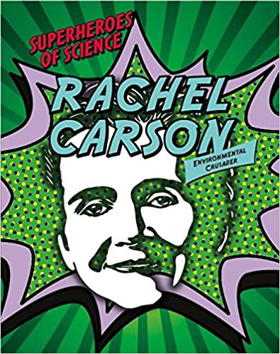 Rachel Carson: Environmental Crusader (Superheroes of Science)