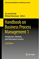Handbook on Business Process Management 1: Introduction, Methods, and Information Systems (International Handbooks on Information Systems) Kindle Edition