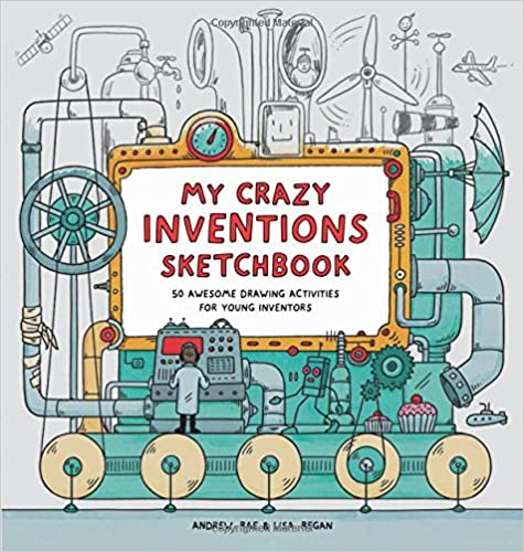 Lisa Regan - My Crazy Inventions Sketchbook: 50 Awesome Drawing Activities For Young Inventors