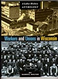 Workers and Unions in Wisconsin, , 0870203142