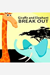 Giraffe and Elephant Break Out (A Children's Picture Book) Kindle Edition