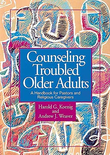 Counseling Troubled Older Adults: A Handbook for Pastors and Religious Caregivers
