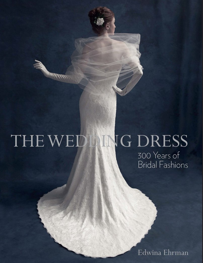 The Wedding Dress: 300 Years of Bridal Fashions: Edwina Ehrman ...