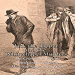 Jack the Ripper and the Whitechapel Murders: The Crimes and Victims Attributed to History's Most Notorious Serial Killer | Zed Simpson, Charles River Editors