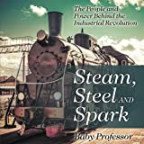 img - for Steam, Steel and Spark: The People and Power Behind the Industrial Revolution book / textbook / text book