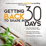 Getting Back to Shape in 30 Days: It Really Is as Easy as Eating the Right Food and Avoiding the Wrong Ones! | J.J. Lewis