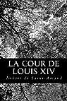 La Cour de Louis XIV par Imbert de Saint-Amand