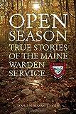 Open Season: True Stories of the Maine Warden Service