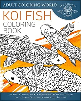 Amazon Koi Fish Coloring Book An Adult Of 40 Japanese Carp Designs With Henna Paisley And Mandala Style Patterns Animal