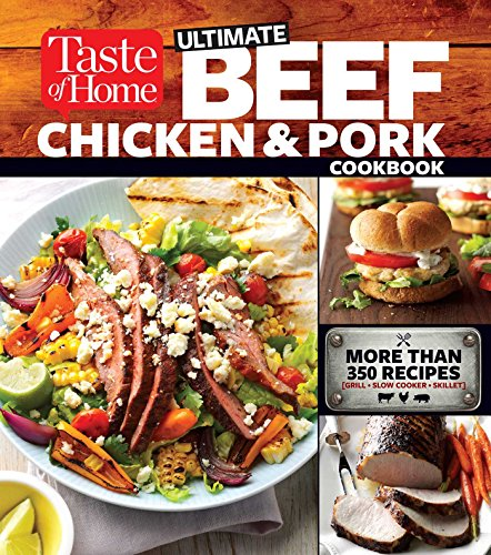 Taste of Home Ultimate Beef, Chicken and Pork Cookbook: The Ultimate Meat-Lovers Guide to Mouthwatering Meals