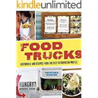 Food Trucks. Dispatches and Recipes From The Best Kitchens on Wheels