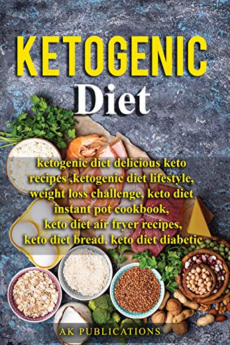 Ketogenic Diet: The Complete Ketogenic Diet For Beginners + Delicious Keto Recipes , Weight Loss Challenge, Keto Diet Diabetic, Keto Diet Air Fryer by AK Publications, Salman Khurshid