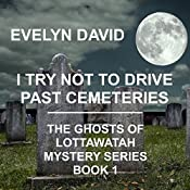 I Try Not to Drive Past Cemeteries: The Ghosts of Lottawatah Mystery Series, Volume 1 | Evelyn David