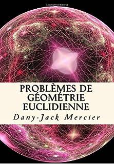 Problèmes de géométrie euclidienne (Dossiers mathématiques) (Volume 24) (French Edition)