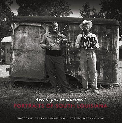 Arrête pas la musique!: Portraits of South Louisiana