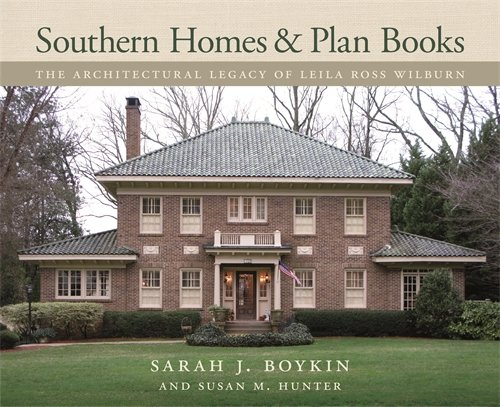 Southern Homes and Plan Books: The Architectural Legacy of Leila Ross Wilburn (Wormsloe Foundation Publication Ser.)
