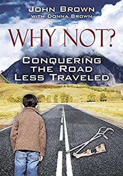 Why Not? Conquering The Road Less Traveled by [Brown, John, Brown, Donna]