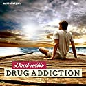 Deal with Drug Addiction: Kick the Drug Habit with Subliminal Messages Speech by  Subliminal Guru Narrated by  Subliminal Guru