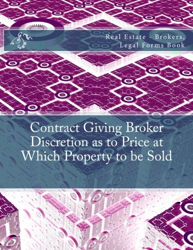 Download Contract Giving Broker Discretion as to Price at Which Property to be Sold: Real Estate - Brokers, Legal Forms Book pdf
