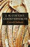 J. M. Coetzee: Countervoices, Carrol Clarkson, 1137357339