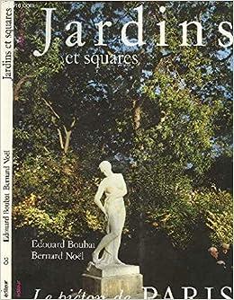 Jardins et squares (Le Piéton de Paris) (French Edition): Boubat, Edouard:  9782866640057: Amazon.com: Books
