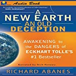 A New Earth, An Old Deception: Awakening to the Dangers of Eckhart Tolle's #1 Best Seller | Richard Abanes